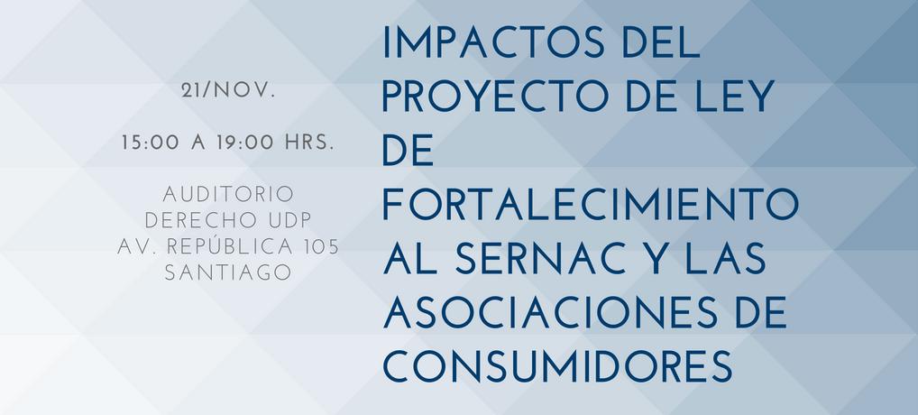 IMPACTOS DEL PROYECTO DE LEY DE FORTALECIMIENTO AL SERNAC Y las ASOCIACIONES DE CONSUMIDORES